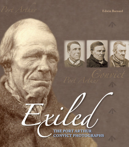 Exiled : The Port Arthur Convict Photographs