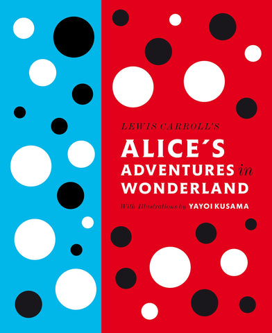 Alice's Adventures in Wonderland with Illustrations by Yayoi Kusama