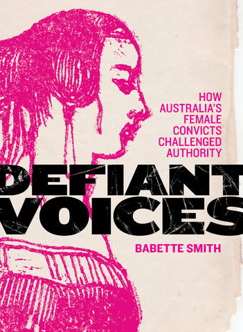 Defiant Voices: How Australia's Female Convicts Challenged Authority 1788–1853