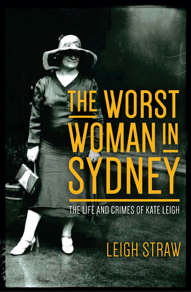 The Worst Woman In Sydney The Life and Crimes of Kate Leigh