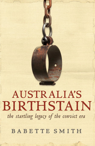 Australias Birthstain The Startling Legacy of The Convict Era