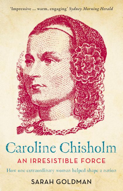 Caroline Chisholm: An Irresistible Force Paperback