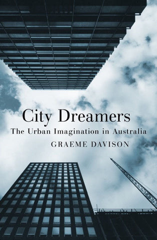 City Dreamers The Urban Imagination In Australia
