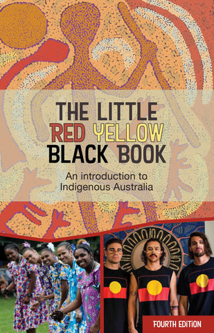 The Little Red Yellow Black Book: An introduction to Indigenous Australia Fourth Edition
