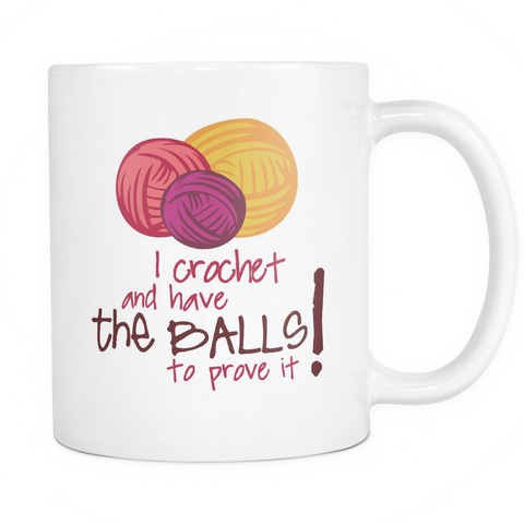 I Crochet And Have The BALLS To Prove It! Limited Edition Mug