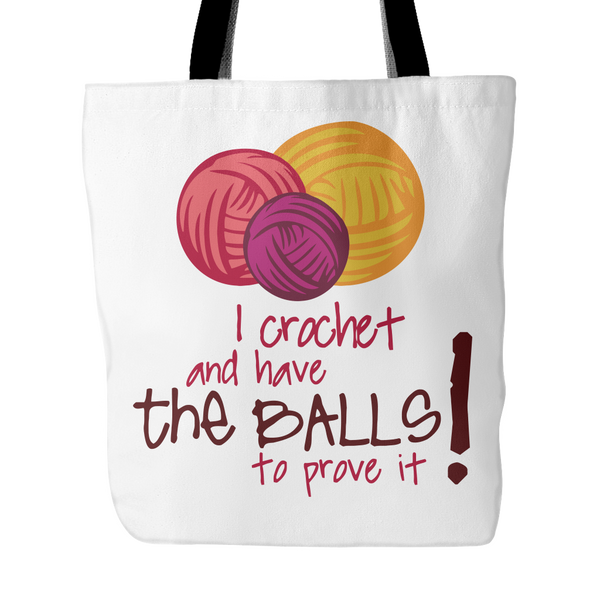 I Crochet And Have The BALLS To Prove It! Limited Edition Tote Bag