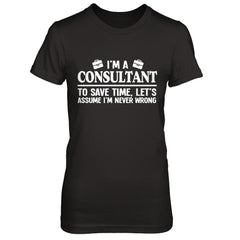 A Consultant Is Never Wrong Shirt