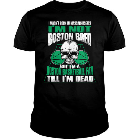 Not Born Not Bred Boston Basketball Fan Shirt
