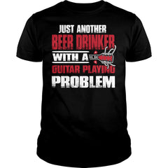 Beer Drinker With A Guitar Playing Problem Shirt