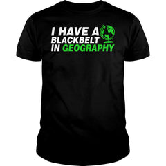 I Have A Blackbelt In Geography Shirt
