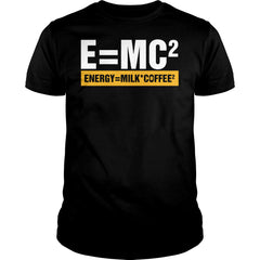E=mc²  Energy = Milk Coffee² Shirt