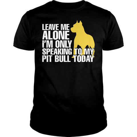 I'm Only Speaking To My Pitbull Today Shirt