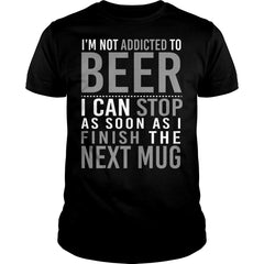 I Am Not Addicted To Beer Shirt