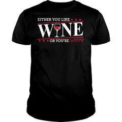 Either You Like Wine Or You're Wrong Shirt