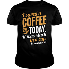 I Saved A Coffee Today Shirt