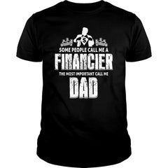 The Most Important Financier Dad Shirt