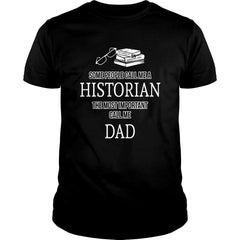 The Most Important Historian Dad Shirt