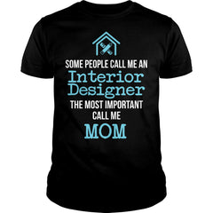 The Most Important Interior Designer Mom Shirt