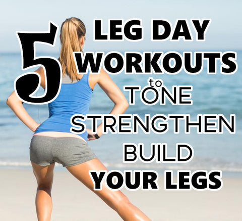 5 leg day workouts to tone strengthen and build your legs