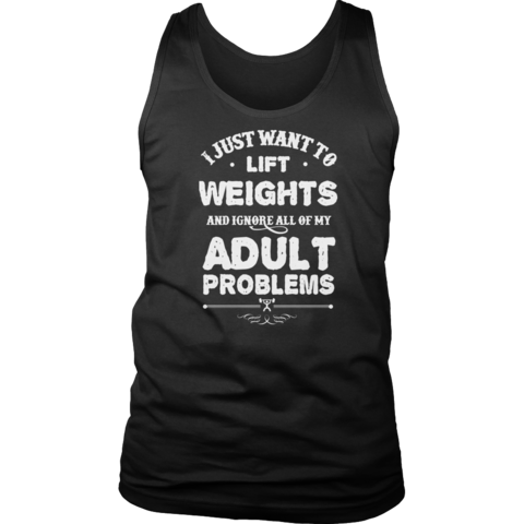 I JUST WANT TO LIFT WEIGHTS AND IGNORE ALL OF MY ADULT PROBLEMS