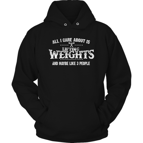 Limited Edition - Hoodie - All I Care About Is Lifting Weights And Maybe Like 3 People