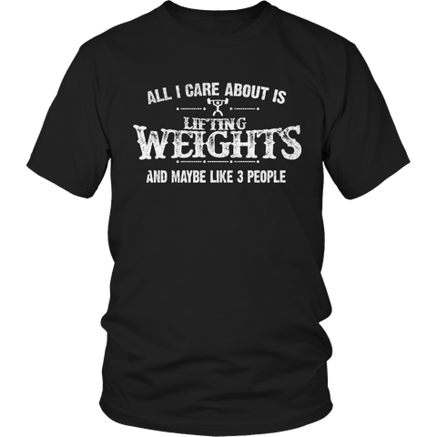 Limited Edition - All I Care About Is Lifting Weights And Maybe Like 3 People