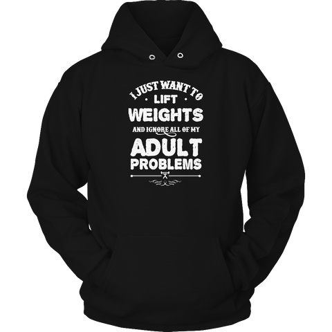 Limited Edition - Hoodie - I Just Want To Lift Weights And Ignore All Of My Adult Problems