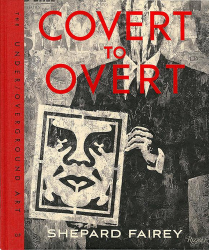 COVERT TO OVERT - Shepard Fairey
