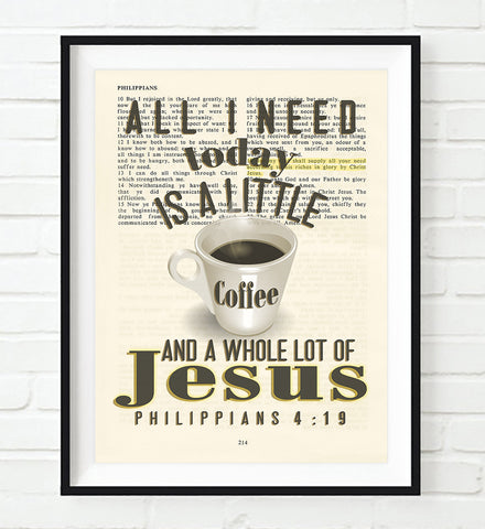 All I need today is a little coffee and a whole lot of Jesus - Philippians 4:19 - Vintage Bible Highlighted Verse Scripture Page- Christian Wall ART PRINT