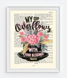 My cup overflows with your blessings - Psalm 23:5  Bible Page Christian ART PRINT