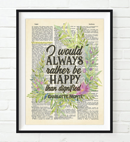 I Would Always Rather Be Happy than Dignified - Charlotte Bronte Quote - Dictionary Art Print