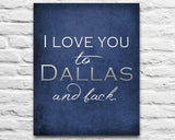 "Dallas Cowboys personalized ""I Love You to Dallas and Back"" Art Print Poster Gift"