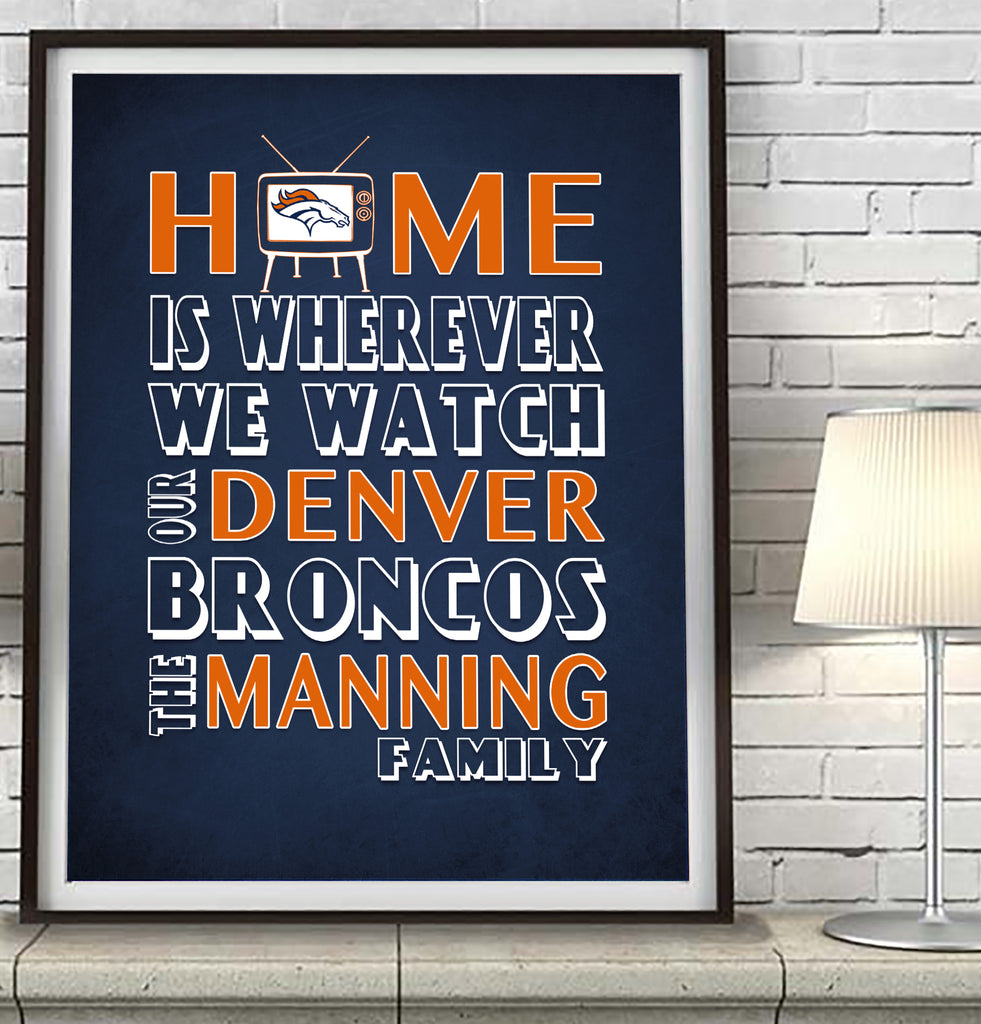 "Denver Broncos Personalized ""Home is"" Art Print Poster Gift"