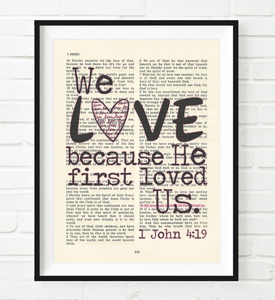 We Love because He first loved us - 1 John 4:19 Bible Art Print