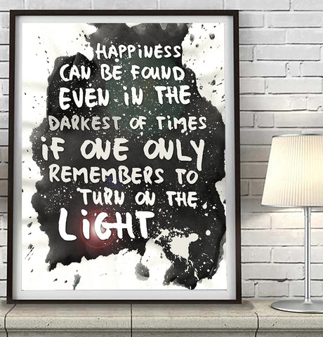 Happiness Can Be Found Even in the Darkest of Times If One Only Remembers to Turn on the Light - Harry Potter Quote Art Print Poster