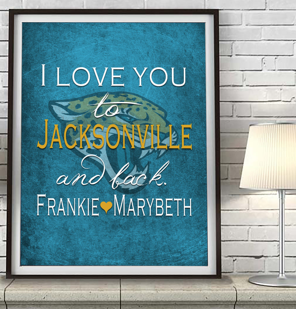 "Jacksonville Jaguars ""I Love You to Jacksonville and Back"" Art Print Poster Gift"