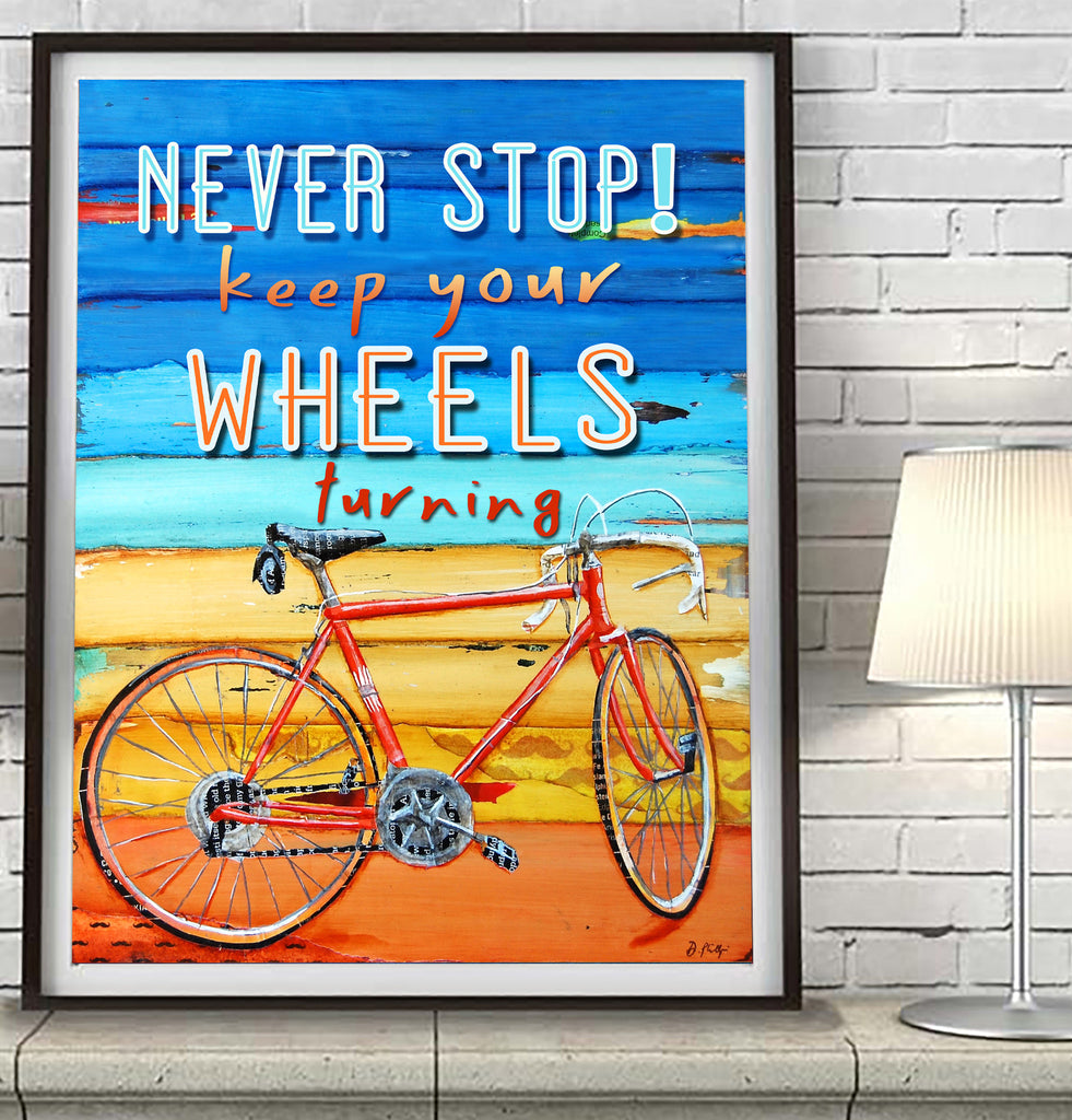 Never Stop! Keep your Wheels Turning- Danny Phillips Fine Art Print