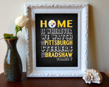 "Pittsburgh Steelers Personalized ""Home is"" Art Print Poster Gift"