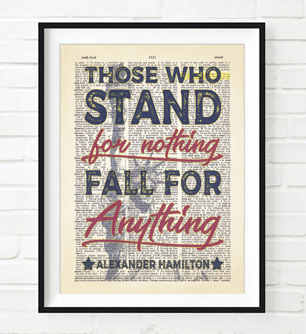 Those Who Stand for Nothing Fall For Anything - Alexander Hamilton Quote - Dictionary Art Print