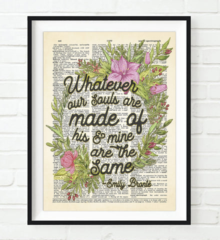 Whatever Our Souls Are Made of His & Mine Are the Same - Emily Bronte Quote - Dictionary Art Print