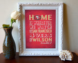"San Francisco 49ers Personalized ""Home is"" Art Print Poster Gift"