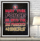 "San Francisco 49ers ""May the Force Be With You"" Art Print Poster Gift"