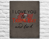 "Tampa Bay Buccaneers inspired & personalized ""I Love You to Tampa Bay and Back""parody ART PRINT - Unframed"