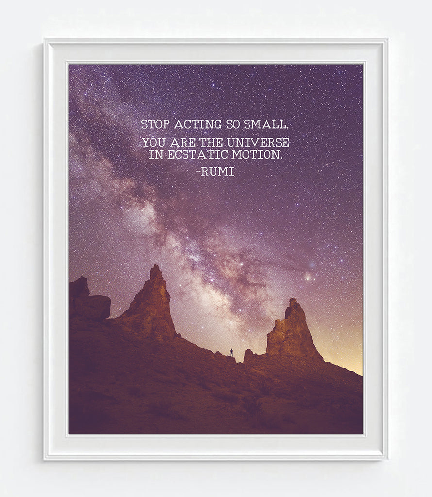 Rumi Quote - Stop Acting So Small - You Are the Universe in Ecstatic Motion - Photography Print