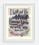 I will not be Afraid because You are with Me- Psalm 23:4  Bible Page Christian ART PRINT