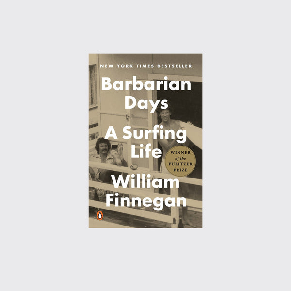 BARBARIAN DAYS: A SURFING LIFE - by William Finnegan