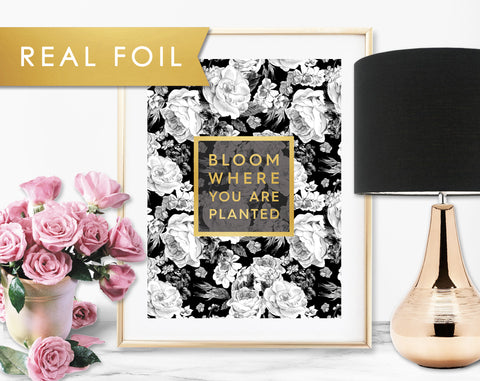 Bloom Where You Are Planted Gold Foil Art Print