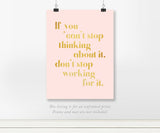 If you can't stop thinking about it, don't stop working for it Real Foil Art Print