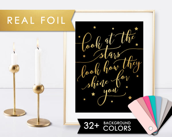Look at the Stars Look how they Shine for You Quote on Solid Background Color of your Choice with Real Gold Foil 11x14, 8x10, 5x7