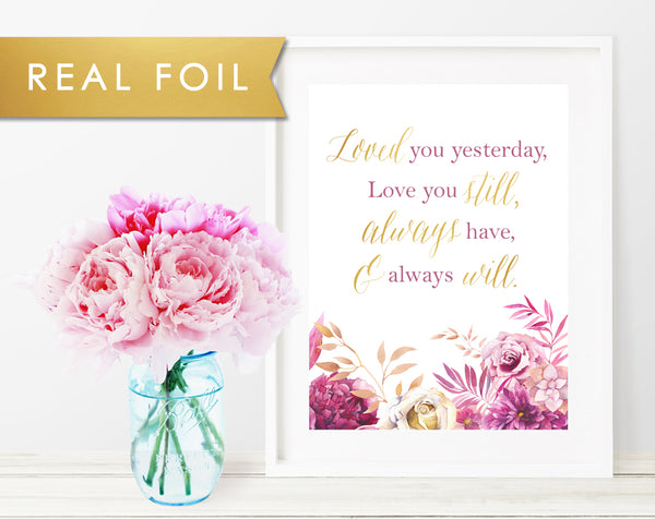 Loved You Yesterday, Love You Still, Always Have, and Always Will - Gold Foil Floral Art Print